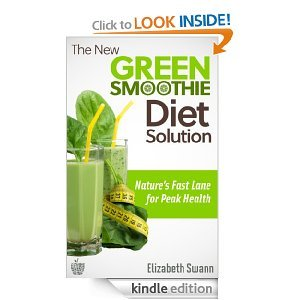 The New Green Smoothie Diet Solution: Nature's Fast Lane For Peak Health