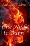 One Night to Burn by Autumn Dawn