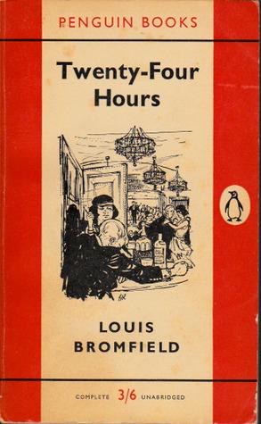 Twenty Four Hours In History Of >> Twenty Four Hours By Louis Bromfield