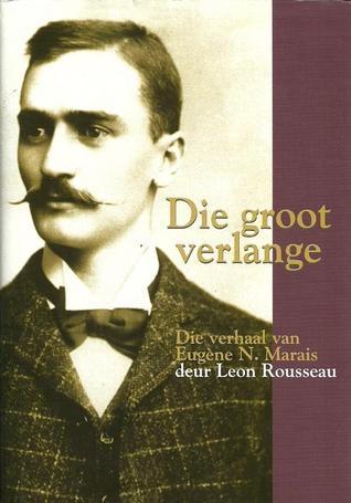 Die groot verlange: Die verhaal van Eugène N. Marais
