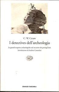 I detectives dell'archeologia. Le grandi scoperte archeologiche nel racconto dei protagonisti