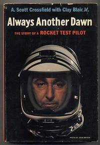Always Another Dawn The Story Of A Rocket Test Pilot By Albert