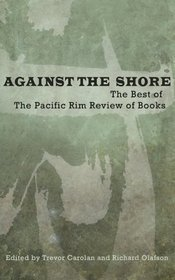 Against the Shore: The Best of the Pacific Rim Review of Books