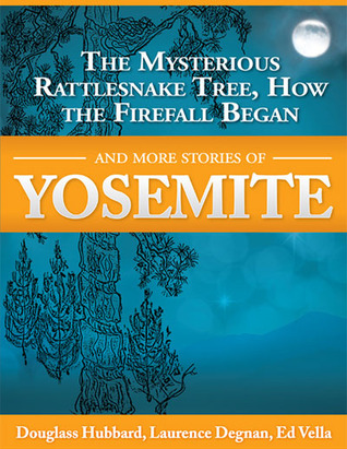 The Mysterious Rattlesnake Tree, How The Firefall Began, And More Stories Of Yosemite