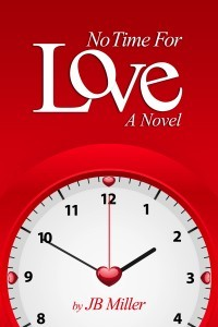 No Time For Love by J.B. Miller