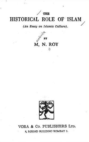 the historical role of islam an essay on islamic culture by m n roy 16128122