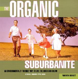 The Organic Suburbanite by Warren Schultz