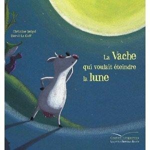 La Vache Qui Voulait Eteindre La Lune por Christine Beigel