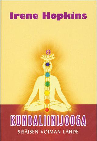 Kundaliinijooga : sisäisen voiman lähde : kokonaisvaltainen kundaliinijooga ja tietoisuuden avartamisohjelma terveen ja onnellisen elämän luomiseksi