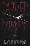 Carved in Darkness by Maegan Beaumont