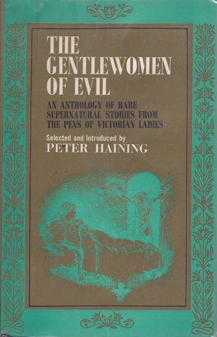 The Gentlewomen of Evil: An Anthology of Rare Supernatural Stories from the Pens of Victorian Ladies