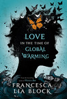 Love in the Time of Global Warming by Francesca Lia Block