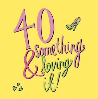 40 SomethingLoving It!