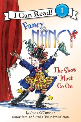 Ebook Fancy Nancy: The Show Must Go On by Jane O'Connor TXT!