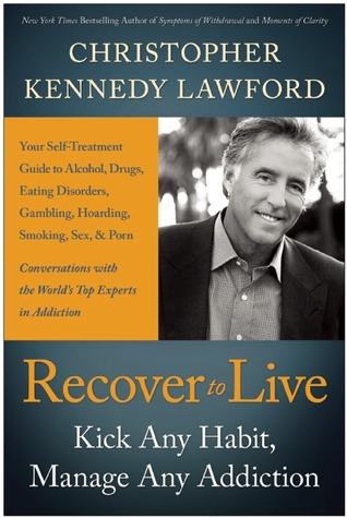 Recover to Live: Kick Any Habit, Manage Any Addiction: Your Self-Treatment Guide to Alcohol, Drugs, Eating Disorders, Gambling, Hoarding, Smoking, Sex, and Porn