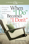 """When """"I Do"""" Becomes """"I Don't"""": Practical Steps for Healing During Separation  Divorce"""