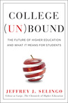 College Unbound: The Future of Higher Education and What It Means for Students