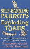 Self Harming Parrots And Exploding Toads: A Marvellous Compendium Of Bizarre, Gross And Stupid Animal Antics