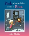 Pink is Just a Color and so is Blue by Niki Bhatia