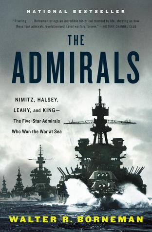 The Admirals: Nimitz, Halsey, Leahy, and King --- The Five-Star Admirals Who Won the War at Sea