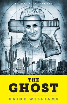 The Ghost: How a California Golden Boy Became America's Most Unlikely-and Elusive- Fugitive