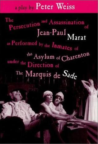The Persecution and Assassination of Jean-Paul Marat as Performed by the Inmates of the Asylum of Charenton Under the Direction of the Marquis de Sade