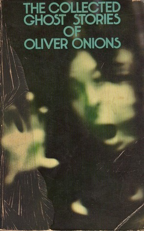 The Collected Ghost Stories of Oliver Onions
