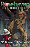 Rise of the Retics (Rosehaven: The Hidden City, #1)