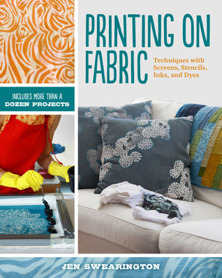 Printing on Fabric: Stenciling, Screen Printing, Dyeing, and More
