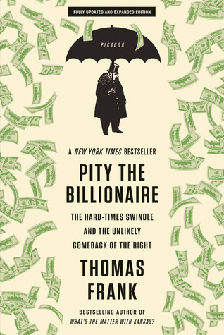 Pity the Billionaire by Thomas Frank