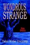 Wondrous Strange: Tales of the Uncanny