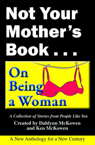 Not Your Mother's Book... On Being a Woman