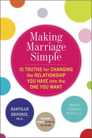 Ebook Making Marriage Simple: Ten Truths for Changing the Relationship You Have into the One You Want by Harville Hendrix TXT!