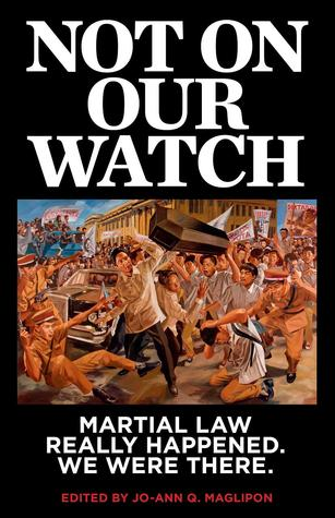Not On Our Watch: Martial Law Really Happened. We Were There.