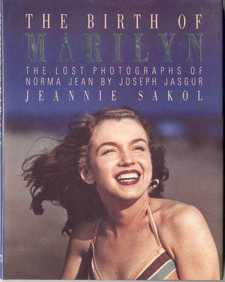 The Birth of Marilyn: The Lost Photographs of Norma Jean by Joseph Jasgur