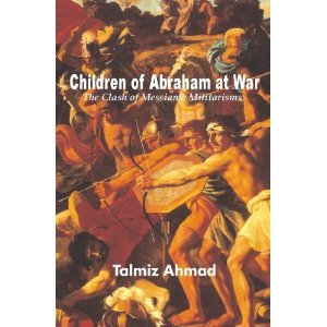 CHILDREN OF ABRAHAM AT WAR: THE CLASH OF MESSIANIC MILITARISMS