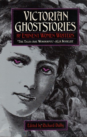 Victorian Ghost Stories: By Eminent Women Writers