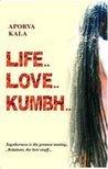 Life... Love... Kumbh... by Aporva Kala