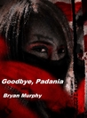 Goodbye, Padania by Bryan  Murphy
