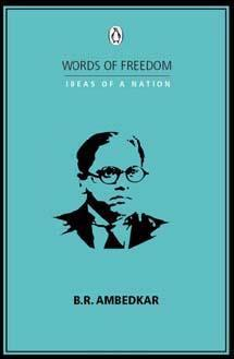 Words of Freedom: Ideas of a Nation: B.R.Ambedkar