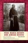 Pere Marie-Benoit and Jewish Rescue: How a French Priest Together with Jewish Friends Saved Thousands During the Holocaust