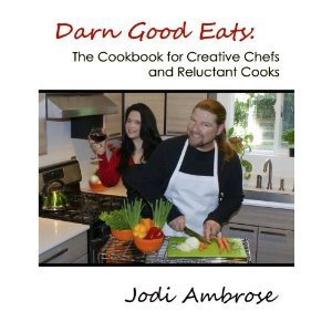 Darn Good Eats: The Cookbook for Creative Chefs and Reluctant Cooks