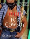 Wild for Cowboy by Kymber Morgan