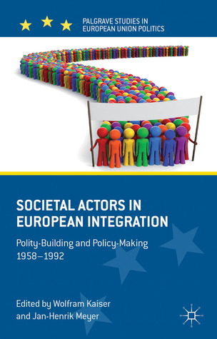 Societal Actors in European Integration: Polity-Building and Policy-making 1958-1992
