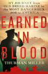 Earned in Blood: My Journey from Old-Breed Marine to the Most Dangerous Job in America