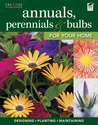 Annuals, Perennials & Bulbs for Your Home: Designing, Planting & Maintaining Your Flower Garden