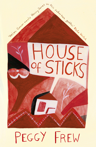 House of Sticks by Peggy Frew