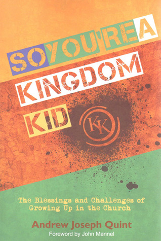 So You're a Kingdom Kid: The Blessings and Challenges of Growing Up in the Church