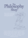 The Philosophy Shop: Ideas, Activities and Questions to Get People, Young and Old, Thinking Philosophically
