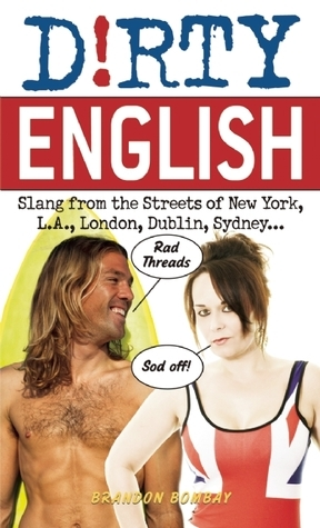 Dirty English: Slang from the Streets of New York, L.A., London, Dublin, Sydney...